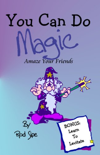 Rod Sipe's Magic You Can Do: Amaze Your Friends: Rod Sipes