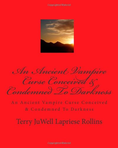 9781442122376: An Ancient Vampire Curse Conceived & Condemned To Darkness: An Ancient Vampire Curse Conceived & Condemned To Darkness