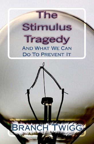 The Stimulus Tragedy: And What We Can Do To Prevent It: Twigg, Branch