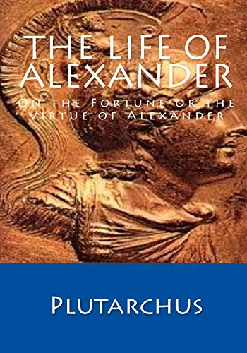 9781442126978: The Life of Alexander: On the Fortune or the Virtue of Alexander