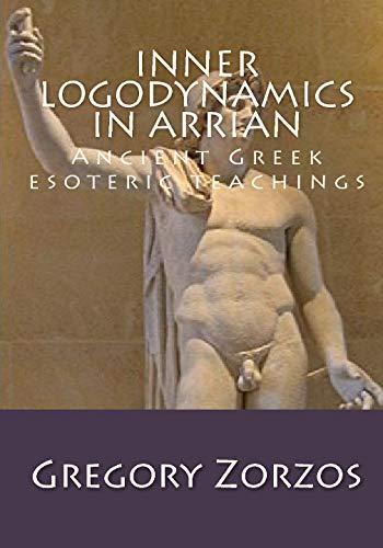9781442129917: Inner Logodynamics in Arrian: Ancient Greek esoteric teachings (Greek Edition)