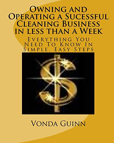 9781442130401: Owning and Operating a Sucessful Cleaning Business in less than a Week: Everything You Need To Know In Simple, Easy Steps