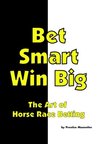 9781442130739: Bet Smart-Win Big: The Art Of Horse Race Betting