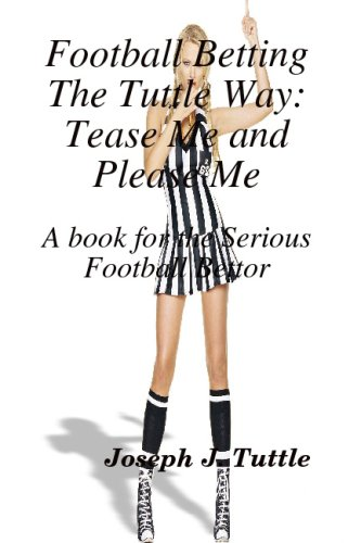 9781442133440: Football Betting the Tuttle Way: Tease Me and Please Me: A Book for the Serious Football Bettor