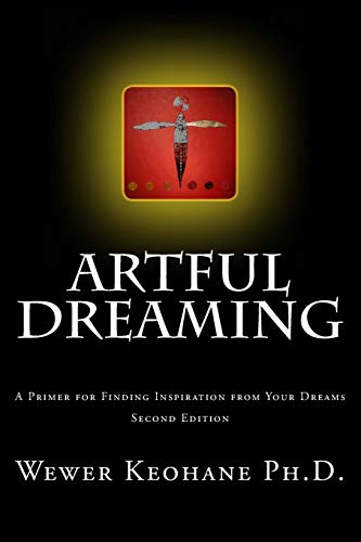 Artful Dreaming: A Primer for Finding Inspiration from Your Dreams: Ph. D. Wewer Keohane