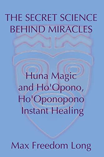 9781442141360: The Secret Science Behind Miracles: Huna Magic and Ho'Opono, Ho'Oponopono Instant Healing
