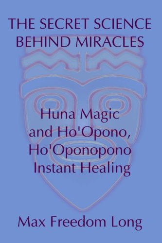 9781442141360: The Secret Science Behind Miracles: Huna Magic and Ho'Opono, Ho'Oponopono Instant Healing