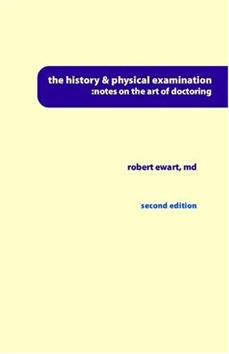 The History & Physical Examination: Notes on the art of doctoring: Ewart, Robert