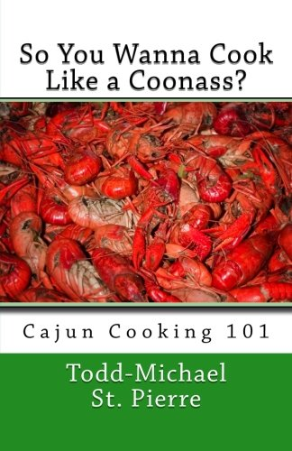 9781442143357: So You Wanna Cook Like a Coonass?: Cajun Cooking 101