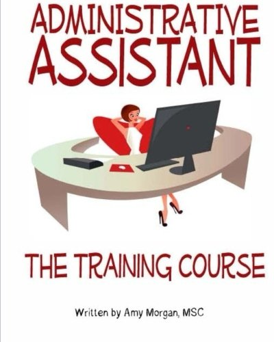 Administrative Assistant: The Training Course: Morgan, Amy s.