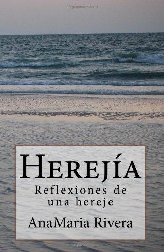 Herejía: Reflexiones de una hereje (Spanish Edition): Rivera, AnaMaria