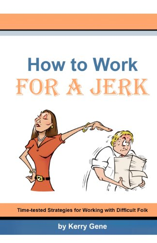 9781442145559: How to Work for a Jerk: Time-tested Strategies for Working with Difficult Folk
