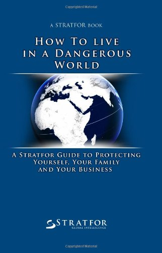 9781442153738: How to Live in a Dangerous World: A Stratfor Guide to Protecting Yourself, Your Family and Your Business