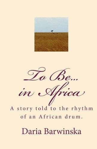 9781442163591: To Be...in Africa: A story told to the rhythm of an African drum.