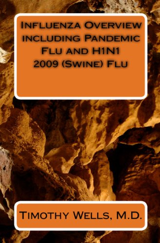 Influenza Overview including Pandemic Flu and H1N1 2009 (Swine) Flu: Timothy Wells M.D.
