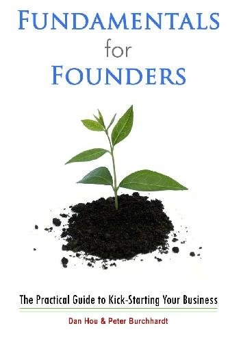 Fundamentals for Founders: The Practical Guide to Kick-Starting Your Business: Hou, Dan, Burchhardt...