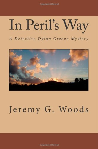 In Peril's Way: A Detective Dylan Greene Mystery - Woods, Jeremy G.