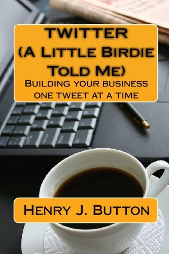 9781442174269: Twitter (A Little Birdie Told Me): Building your business one tweet at a time