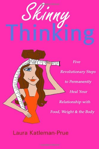 9781442176751: Skinny Thinking: Five Revolutionary Steps to Permantently Heal Your Relationship with Food, Weight & the Body