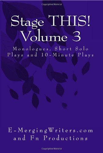 Stage THIS! Volume 3: Monologues, Short Solo: E-MergingWriters.com and Fn