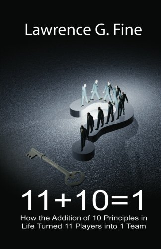 9781442185159: 11 + 10 = 1: How the Addition of 10 Principles in Life Turned 11 Players into 1 Team: Volume 1