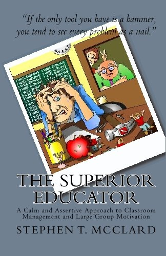 9781442191495: The Superior Educator: A Calm and Assertive Approach to Classroom Management and Large Group Motivation