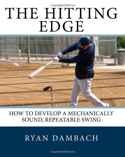 9781442195929: The Hitting Edge: How to Develop a Mechanically Sound, Repeatable Swing
