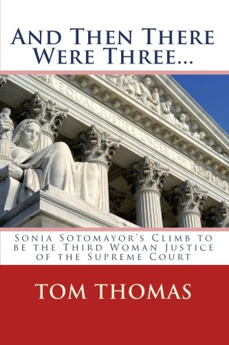 And Then There Were Three.: Sonia Sotomayor's Climb to be the Third Woman Justice of the ...