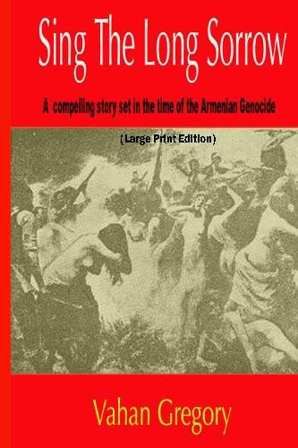 9781442198548: Sing The Long Sorrow (Large Print): A compelling story set in the time of the Armenian Genocide