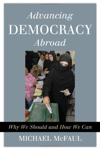 9781442201118: Advancing Democracy Abroad: Why We Should and How We Can (Hoover Studies in Politics, Economics, and Society)