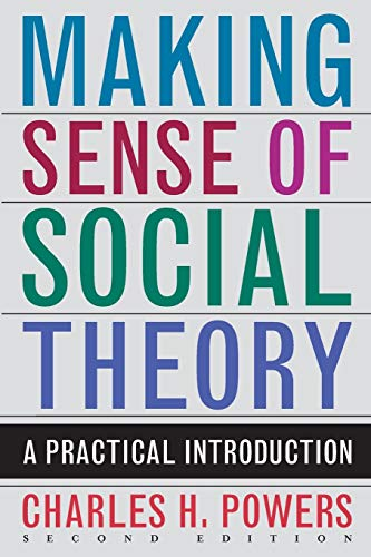 Making Sense of Social Theory: A Practical: Powers, Charles H.
