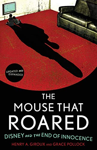 The Mouse that Roared: Disney and the End of Innocence (1442201436) by Henry A. Giroux; Grace Pollock