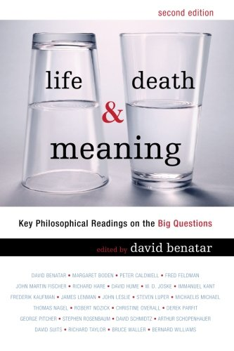 Life, Death, and Meaning: Key Philosophical Readings: Benatar, David; Boden,