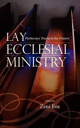 Lay Ecclesial Ministry: Pathways Toward the Future (Hardback): Seton Hall University, Zeni Fox