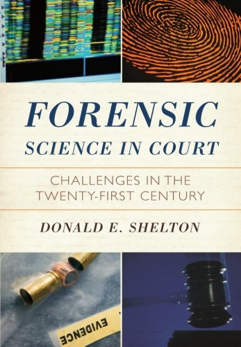 Forensic Science in Court: Challenges in the Twenty First Century (Issues in Crime and Justice): ...