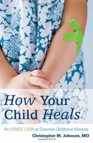 9781442202030: How Your Child Heals: An Inside Look at Common Childhood Ailments