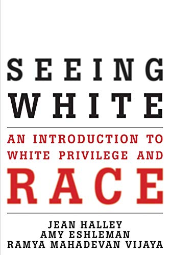 Seeing White: An Introduction to White Privilege and Race: Halley, Jean