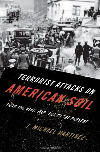 Terrorist Attacks on American Soil: From the Civil War to the Present (1442203234) by J. Michael Martinez