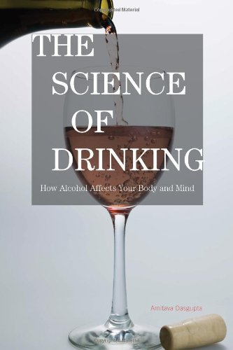 9781442204096: The Science of Drinking: How Alcohol Affects Your Body and Mind