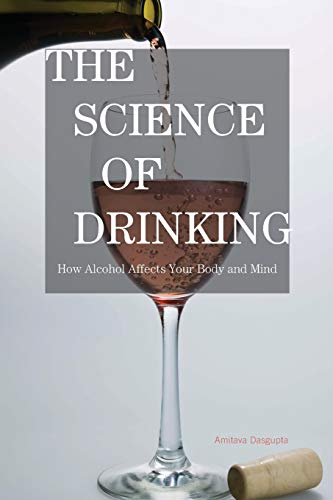 9781442204102: The Science of Drinking: How Alcohol Affects Your Body and Mind