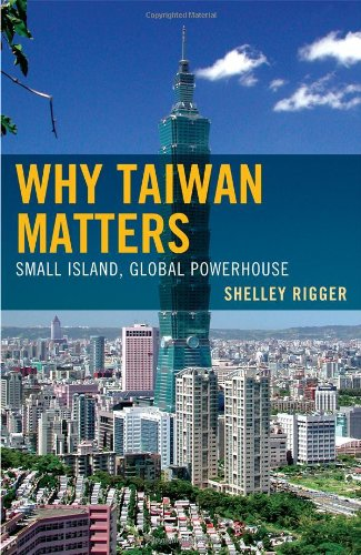 Why Taiwan Matters: Small Island, Global Powerhouse: Rigger, Shelley