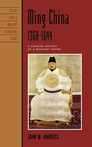 9781442204904: Ming China, 1368-1644: A Concise History of a Resilient Empire (Critical Issues in World and International History)