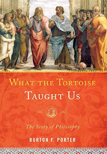 9781442205512: What the Tortoise Taught Us: The Story of Philosophy
