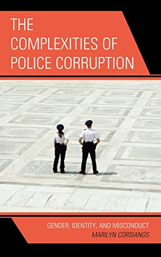 The Complexities of Police Corruption: Gender, Identity, and Misconduct (Issues in Crime and ...