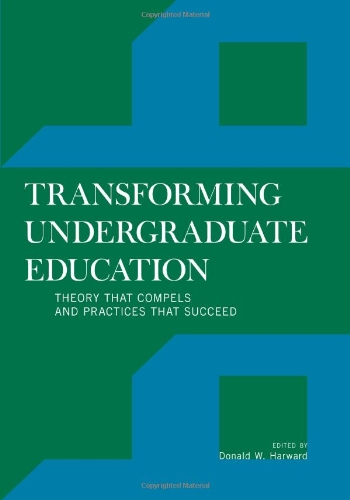 Transforming Undergraduate Education: Theory that Compels and: Harward, Donald W.