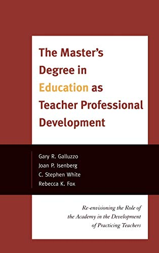 The Master s Degree in Education as Teacher Professional Development: Re-envisioning the Role of ...