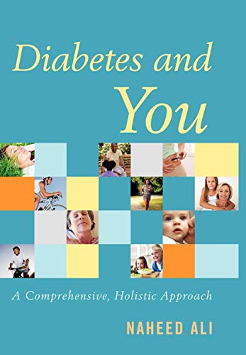 Diabetes and You: A Comprehensive, Holistic Approach: Ali, Naheed