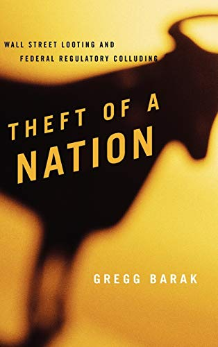 9781442207783: Theft of a Nation: Wall Street Looting and Federal Regulatory Colluding (Issues in Crime and Justice)