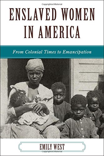 Enslaved Women in America: From Colonial Times to Emancipation (The African American History Series...