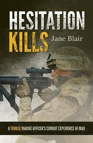 Hesitation Kills: A Female Marine Officer's Combat Experience in Iraq: Blair, Jane